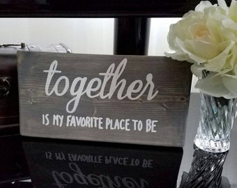 Together is my favorite place to be, home decor, rustic wood sign, Valentines day gift, gift for her, Love decor, rustic decor, wedding gift