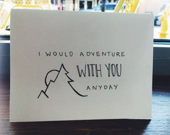 I would adventure with you anyday