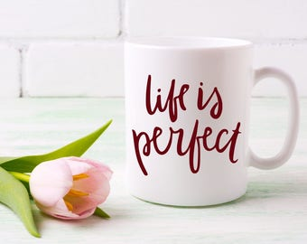 Life is Perfect Decal, Life Decal, Inspirational Decal, Positive Quote Decal, Quote Mug Decal, Laptop Quote Decal, Gift for Mom, Quote Decal