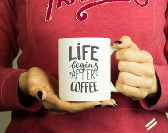 Life begins after coffee Mug, Coffee Mug Funny Inspirational Motivational Quote Coffee Cup D332