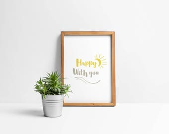 Happy with you - Quote - digital print - A3,11x14,A4,8x10.
