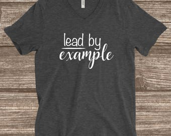 Leader T-shirt - Lead By Example - Be A Leader T-shirt - Inspirational T-shirts - Women's - Unisex - Team Leader T-shirt - Tee - Shirt