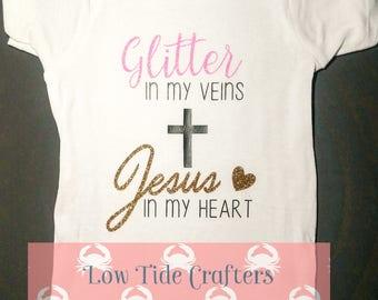 Glitter In My Veins Jesus In My Heart Baby Body Suit