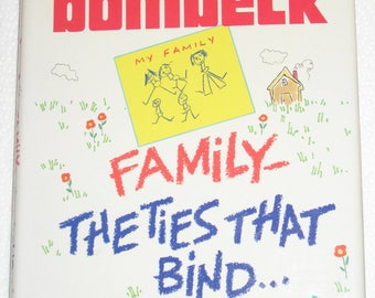 Family- The Ties That Bind...And Gag! by Erma Bombeck