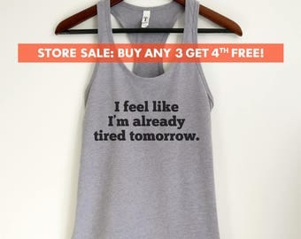I Feel Like I'm Already Tired Tomorrow Tank Top, ladies workout tank, Gift for mom, Hipster Tank Top, Funny Saying, momlife tank top