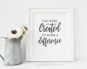 You Were Created To Make A Difference Motivational Digital Art, Inspiration Printable Art, Make This Day Count