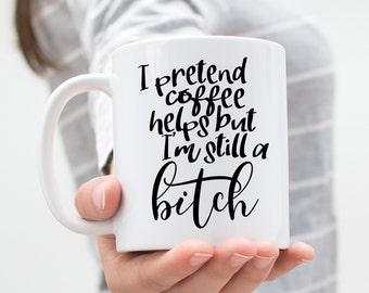 I Pretend Coffee Helps Mug,Funny Coffee Mugs,Mature Mugs,Gift For Her,Birthday Gift Idea,Office Mug,Work Mug,Bitch Mug,Coffee Addict Gift