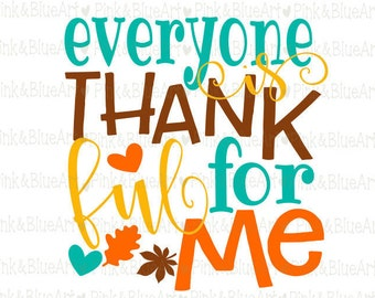 Everyone is Thankful For Me SVG Clipart Cut Files Silhouette Cameo Svg for Cricut and Vinyl File cutting Digital cuts file DXF Png Pdf Eps