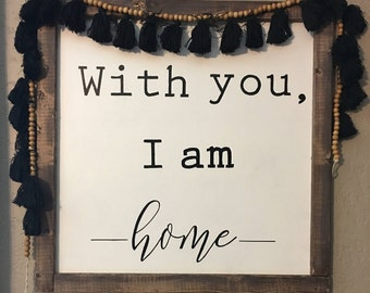 With You I Am Home farmhouse rustic wood sign