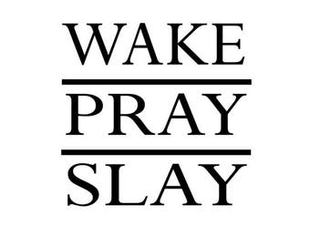 Wake Pray Slay SVG Digital download