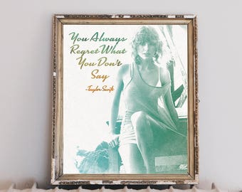 Taylor Swift Prints, You Always Regret What You Dont Say, Taylor Swift Quotes, Taylor Swift Wall Art, Musician Quotes, Watercolor Prints