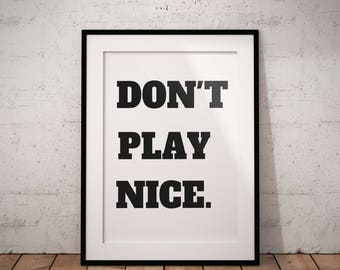 Don't Play Nice Poster, Funny Printable, Inspirational Printable, Play Nice Poster, Instant Download, Wall art, Home Decor, Office Decor