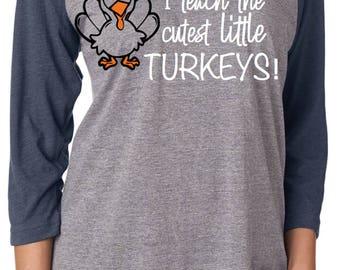 I teach the cutest little Turkeys - Teacher Shirt- Funny teacher shirt- teach turkeys