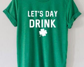 St patricks day drinking shirt, Lets day drink tees, Lets day Drink Shirt, Leprechaun day Shirt, Womens St patricks day shirts, Shamrock