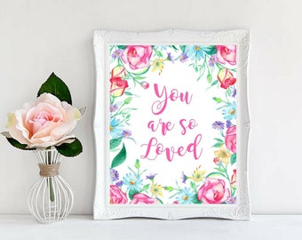 Printable art, You are so Loved, Inspirational Quotes, Child Art, Nursery Prints, Beautiful Watercolor Flowers, Calligraphy