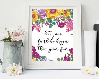 Printable art, let your faith be bigger than your fear, Inspirational Quotes, Motivational Quotes, Calligraphy, Floral Wall Art