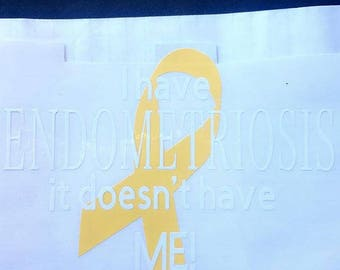 I have endometriosis ,it doesn't have me!