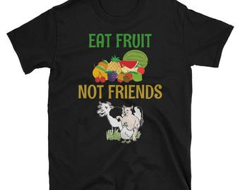 Eat Fruit Not Friends T- Shirt Vegan Vegetarian