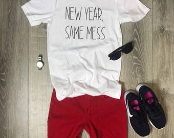 New Year, Same Mess. Women/Unisex T-Shirt, Cute, Funny, Girly, Graphic Tee, Home Tee, Relaxed, Comfortable, Soft, Fun Tee
