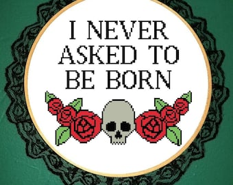 I never asked to be born rose and skull cross stitch pattern [PATTERN ONLY] PDF instant download