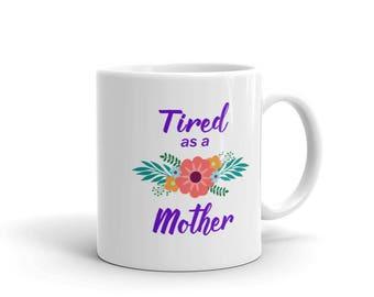 Tired as a Mother Mug, Mothers Day Gift, Gift For Mom, Coffee Cup, Mom Life Gift, Tea Mug, Gift for her, Funny Mugs, Motivational Mug, Funny