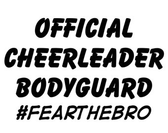 Official Cheerleader Bodyguard #FearTheBro - SVG Studio3 PDF PNG Jpg Dxf Eps - Custom Designs & Wording Welcome