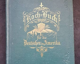 1879 Cookbook for German-American Immigrants - Praktisches Koch-Buch für die Deutschen in Amerika - Milwaukee