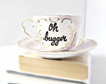 Oh bugger, Tea Cup and Saucer, funny gift, for work, for teachers, for women, personalized, swear word, for her, birthday, sarcasm, naughty