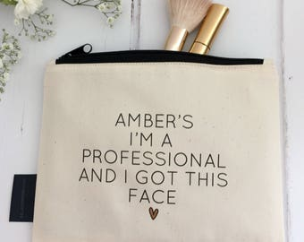 I'm A Professional And I Got This Face | Funny Personalised Make-Up Bag | Adulting | Personalised New Job Gift | Good Luck Gift | Grown-up