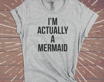 I'm Actually A Mermaid Shirt - Festival Sarcastic Tee Funny Womens Gym Shirts Tshirts Tee - Gift for Wife Girlfriend Sister.