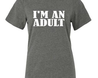 Adult Birthday Shirt - I'm an Adult - Birthday Shirt - Gift for her - Birthday Gift - Bday Shirts - Birthday Gifts for her - Birthday TShirt
