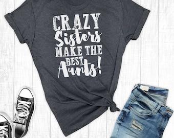 Aunt Shirts, Sister Shirts, Crazy Sisters Make The Best Aunts, Funny Sister Shirt, Funny Aunt Shirt, Graphic Tee