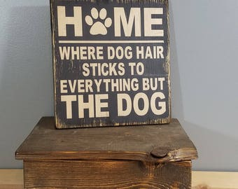 DOG SIGN - HOME Where Dog Hair Sticks to Everything but the Dog -  rustic wooden hand painted sign.