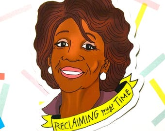 Reclaiming My Time Sticker - Vinyl Sticker - Maxine Waters - Political Sticker - Feminist Sticker - Girl Power
