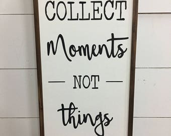 Collect Moments Not Things - Rustic sign - Farmhouse sign