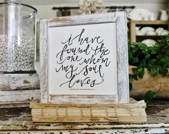 I Have Found The One Whom My Soul Loves Sign Wood Framed Chippy White Farmhouse Decor Fixer Upper Decor Salvaged Barn Wood Mini Sign