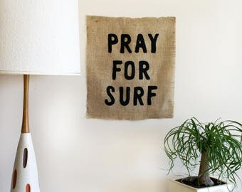 PRAY FOR SURF 18x20 burlap wall art typography lettering saying surfer shack home decor hippie beach boho chic rustic natural recycled ocean
