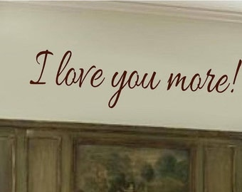 I Love you More - Vinyl Lettering words wall decals quotes graphics art decor decal  sign custom wedding gift home bedroom family