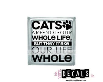 CATS Are Not Our Whole Life, But They Make Our Life Whole - Family and Pet Vinyl Lettering for Glass Blocks - Animal Craft Decals