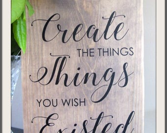 Wood Sign -  Shabby style - Create the things you wish existed - lovely gift for a crafter
