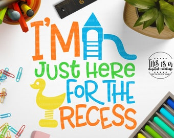 Back to School svg, 1st Day School svg, Recess svg, Just Here for Recess svg, School Cut File, Cut Files for Silhouette for Cricut