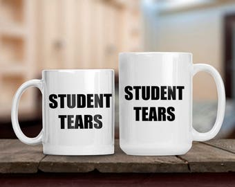 Student Tears Mug, Back to School Teacher Appreciation Mug, Gift for Professor Instructor Teacher Principal, School Administrator Gift