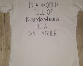 Shameless tee, Gallagher tee, Be A Gallagher tee, funny adult tee