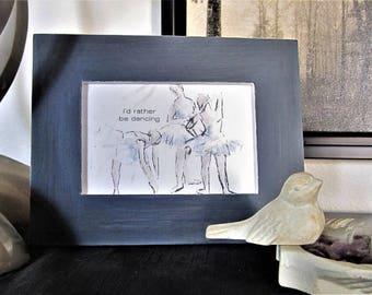 Ballerina quote | ballet decor | i'd rather be dancing |  | wood framed sign | ballet illustration | ballerina art print | dancing decor