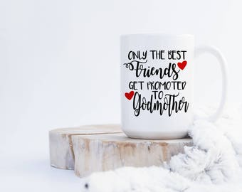The Best Friends Get Promoted to Godmother Coffee Mug