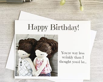 Happy Birthday Card - Way Less Wrinkles -Funny Birthday Card - Best Friend Card - wife- sister - funny greeting card