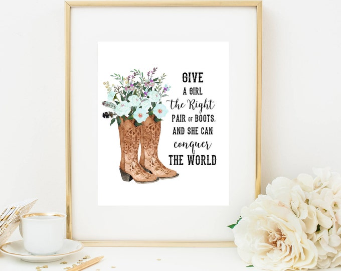 Cowboy Boots Art Print, Cowboy Boot Wall Art, Give a Girl the Right Pair of Boots Cowgirl Printable Wall Art , Quote Wall Art, Dorm Decor