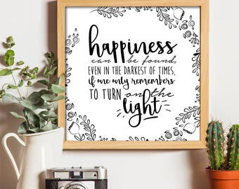"""Happiness can be found even in the darkest of times *8x8"""" digital print file* Inspirational Printable Poster"""