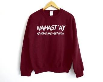 Namast'ay At Home And Get High Sweater - Stoner Sweater - Weed Sweatshirt - Namast'ay Sweater - 420 Sweater - Yoga Sweatshirt