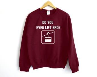 Do You Even Lift Bro Sweater - Ski Sweatshirt - Skiing Sweatshirt - Funny Ski Shirt - Snowboard Sweatshirt  - Trip Shirt - Group Shirt